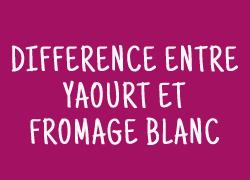 Quelle différence entre un yaourt et un fromage blanc ?