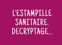 L'estampille sanitaire, décryptage...