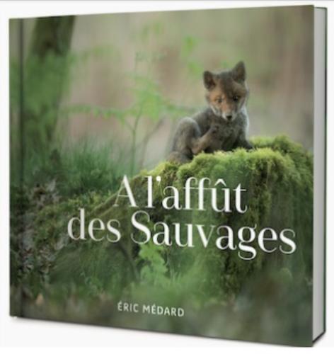 """Beau livre : """"A l'affut des sauvages"""" de Eric Medard - 39,00 ¤"""